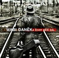 Wabi Daněk říká A život běží dál