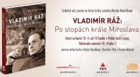 Pozvánka na křest knihy Vladimír Ráž - Po stopách krále Miroslava
